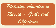 Picturing America in Russia—Goals and Objectives